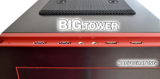 Kaufberatung: Welcher Big-Tower darf's denn sein?